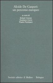 Alcide De Gasperi: un percorso europeo. Atti del Convegno internazionale (Trento, 18-20 marzo 2004)