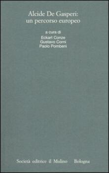 Alcide De Gasperi: un percorso europeo. Atti del Convegno internazionale (Trento, 18-20 marzo 2004) - copertina