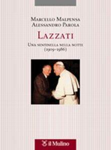 Foto Cover di Lazzati. Una sentinella nella notte (1909-1986), Libro di Marcello Malpensa,Alessandro Parola, edito da Il Mulino
