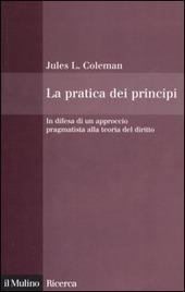 La pratica dei principi. In difesa di un approccio pragmatistico alla teoria del diritto