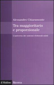 Libro Tra maggioritario e proporzionale. L'universo dei sistemi elettorali misti Alessandro Chiaramonte