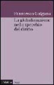Libro La globalizzazione nello specchio del diritto Francesco Galgano