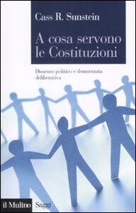 Foto Cover di A cosa servono le Costituzioni. Dissenso politico e democrazia deliberativa, Libro di Cass R. Sunstein, edito da Il Mulino