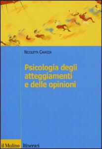 Foto Cover di Psicologia degli atteggiamenti e delle opinioni, Libro di Nicoletta Cavazza, edito da Il Mulino