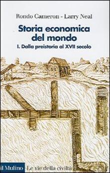 Storia economica del mondo. Vol. 1: Dalla preistoria al XVII secolo. - Rondo Cameron,Larry Neal - copertina