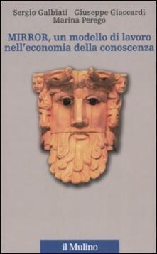 Mirror, un modello di lavoro nell'economia della conoscenza - Sergio Galbiati,Giuseppe Giaccardi,Marina Perego - copertina