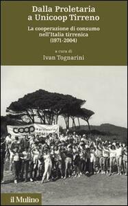 Dalla proletaria a Unicoop Tirreno. La cooperazione di consumo nell'Italia tirrenica (1971-2004)
