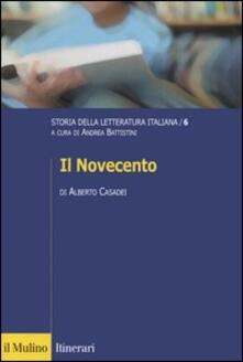 Storia della letteratura italiana. Vol. 6: Il Novecento. - Alberto Casadei - copertina