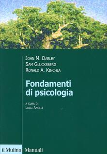 Fondamenti di psicologia - John M. Darley,Sam Glucksberg,Ronald A. Kinchla - copertina