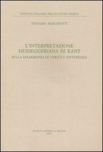 Libro L' interpretazione heideggeriana di Kant. Sulla disarmonia di verità e differenza Stefano Maschietti