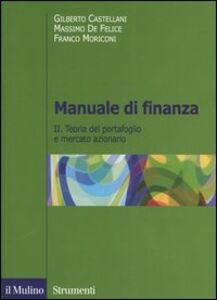 Libro Manuale di finanza. Vol. 2: Teoria del portafoglio e mercato azionario. Gilberto Castellani , Massimo De Felice , Franco Moriconi
