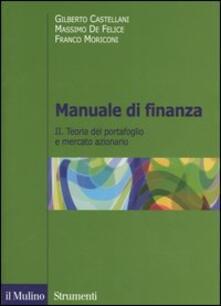 Manuale di finanza. Vol. 2: Teoria del portafoglio e mercato azionario. - Gilberto Castellani,Massimo De Felice,Franco Moriconi - copertina