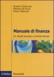 Manuale di finanza. Vol. 3: Modelli stocastici e contratti derivati.