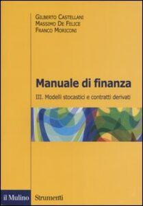 Libro Manuale di finanza. Vol. 3: Modelli stocastici e contratti derivati. Gilberto Castellani , Massimo De Felice , Franco Moriconi