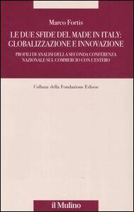 Foto Cover di Le due sfide del made in Italy: globalizzazione e innovazione. Profili di analisi della Seconda Conferenza Nazionale sul commercio con l'estero, Libro di Marco Fortis, edito da Il Mulino