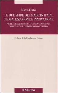 Libro Le due sfide del made in Italy: globalizzazione e innovazione. Profili di analisi della Seconda Conferenza Nazionale sul commercio con l'estero Marco Fortis