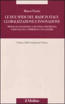 Le due sfide del made in Italy: globalizzazione e innovazione. Profili di analisi della Seconda Conferenza Nazionale sul commercio con l'estero - Marco Fortis - copertina