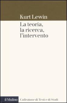 La teoria, la ricerca, l'intervento - Kurt Lewin - copertina