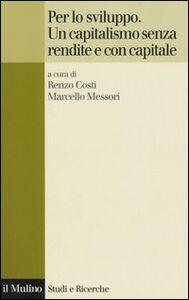 Libro Per lo sviluppo. Un capitalismo senza rendite e con capitale