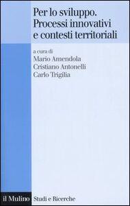 Foto Cover di Per lo sviluppo. Processi innovativi e contesti territoriali, Libro di  edito da Il Mulino