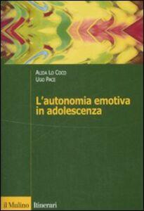 Libro L' autonomia emotiva in adolescenza Alida Lo Coco , Ugo Pace