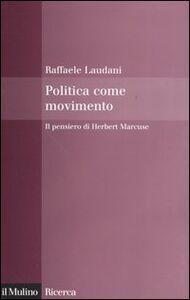 Foto Cover di Politica come movimento. Il pensiero di Herbert Marcuse, Libro di Raffaele Laudani, edito da Il Mulino