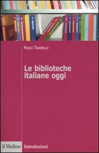Libro Le biblioteche italiane oggi Paolo Traniello
