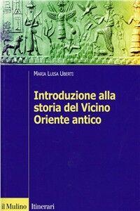 Libro Introduzione alla storia del Vicino Oriente antico M. Luisa Uberti