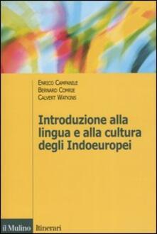 Introduzione alla lingua e alla cultura degli Indoeuropei - Enrico Campanile,Bernard Comrie,Calvert Watkins - copertina