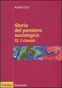 Foto Cover di Storia del pensiero sociologico. Vol. 2: I classici., Libro di Alberto Izzo, edito da Il Mulino