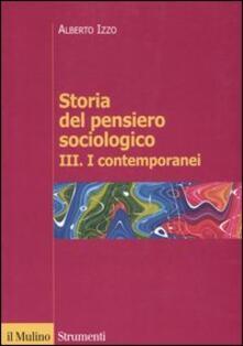Storia del pensiero sociologico. Vol. 3: contemporanei, I. - Alberto Izzo - copertina
