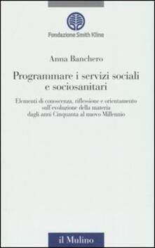 Programmare i servizi sociali e sociosanitari. Con CD-ROM - Anna Banchero - copertina