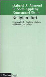 Foto Cover di Religioni forti. L'avanzata dei fondamentalismi sulla scena mondiale, Libro di AA.VV edito da Il Mulino