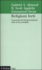 Religioni forti. L'avanzata dei fondamentalismi sulla scena mondiale