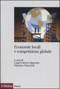 Libro Economie locali e competizione globale. Il localismo industriale italiano di fronte a nuove sfide