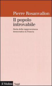 Libro Il popolo introvabile. Storia della rappresentanza democratica in Francia Pierre Rosanvallon