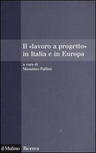 Foto Cover di Il «lavoro a progetto» in Italia e in Europa, Libro di  edito da Il Mulino