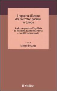 Foto Cover di Il rapporto di lavoro dei ricercatori pubblici in Europa. Studio comparato sull'equilibrio tra flessibilità, qualità della ricerca e mobilità transnazionale, Libro di  edito da Il Mulino