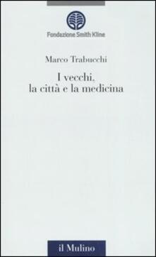 I vecchi, la città e la medicina - Marco Trabucchi - copertina