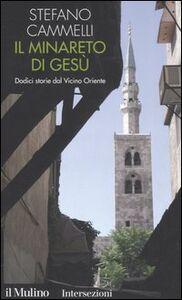 Libro Il minareto di Gesù. Dodici storie dal Vicino Oriente Stefano Cammelli