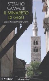 Il minareto di Gesù. Dodici storie dal Vicino Oriente