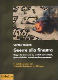 Guerra alla finestra. Rapporto di ricerca su conflitti dimenticati, guerre infinite, terrorismo internazionale.pdf