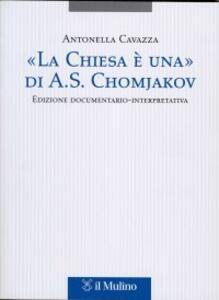 «La Chiesa è una» di A. S. Chomjakov. Edizione documentario-interpretativa. Testo russo a fronte