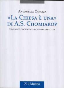 Foto Cover di «La Chiesa è una» di A. S. Chomjakov. Edizione documentario-interpretativa. Testo russo a fronte, Libro di Antonella Cavazza, edito da Il Mulino