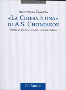 Libro «La Chiesa è una» di A. S. Chomjakov. Edizione documentario-interpretativa. Testo russo a fronte Antonella Cavazza