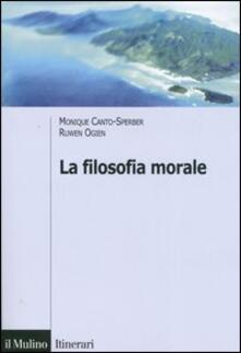 La filosofia morale - Monique Canto-Sperper,Ruwen Ogien - copertina