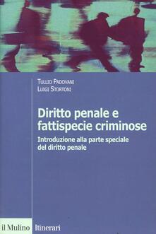 Diritto penale e fattispecie criminose. Introduzione alla parte speciale del diritto penale - Tullio Padovani,Luigi Stortoni - copertina