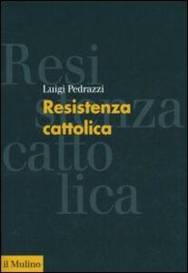 Libro Resistenza cattolica Luigi Pedrazzi