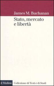 Foto Cover di Stato, mercato e libertà, Libro di James M. Buchanan, edito da Il Mulino