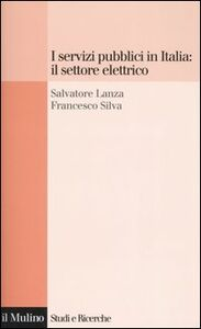 Libro I servizi pubblici in Italia: il settore elettrico Salvatore Lanza , Francesco Silva